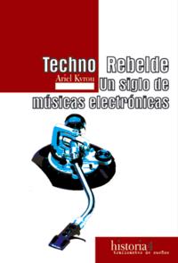 techno_rebelde_un_siglo_de_musicas_electronicas_portada_completa.png