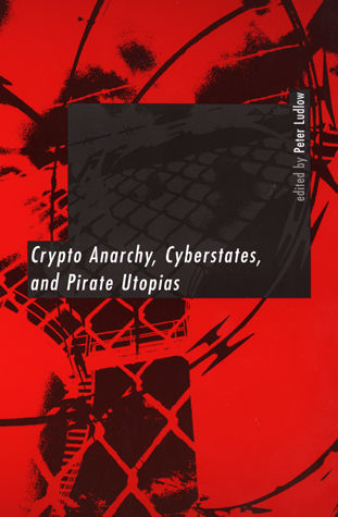 Crypto Anarchy, Cyberstates, and Pirate Utopias, Peter Ludlow mediateletipos